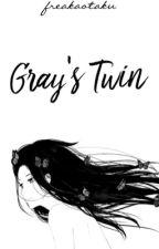 Gray's Twin || Fairytail Fanfiction by FreakAOtaku