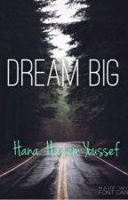 Dream Big by HanaHazemYoussef