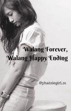 Walang Forever, Walang Happy Ending by yhatziegirl_01
