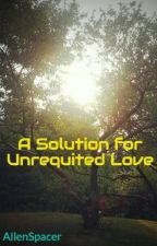 A Solution for Unrequited Love by AllenSpacer