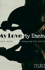 My Love My Enemy by Cvln02_
