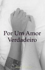 Por um amor verdadeiro [EM REVISÃO] by AnneXavier