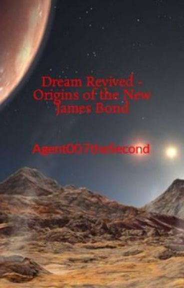 Dream Revived - Origins of the New James Bond by Agent007theSecond
