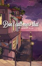 don't call me that √ by cyberbum