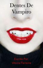 Dentes de Vampiro by LeitoraEscritora