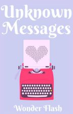 Unknown Messages (completed) by _WonderFlash_