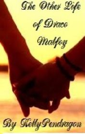 The Other Life of Draco Malfoy [[A Draco Malfoy Love Story]] by KellyPendragon