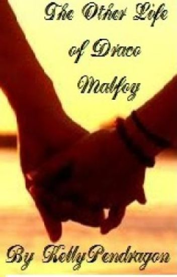 The Other Life of Draco Malfoy [[A Draco Malfoy Love Story]]