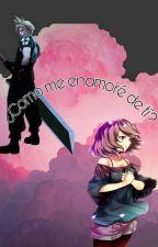 Como me enamore de ti? (Cloud y tu) ff7 by Karin_White_Demon