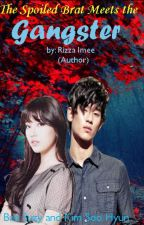 The Spoiled Brat Meets The Gangster (Hyunzy) by PrincessSooHyun