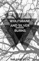 Wolfsbane and silver burn.*Completed* by The_Sarcastic_