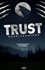 Trust  by DachTheAuthor