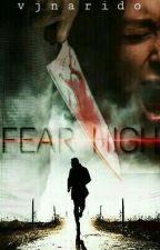 Fear High (EDITING) COMPLETED by vjnarido