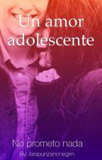 Un amor adolescente by larapunzanonegrin