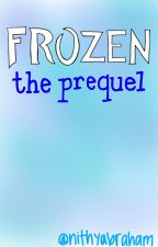 Frozen: The Prequel by nithyabraham