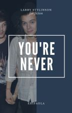 You're never • Larry Stylinson by ehipaola