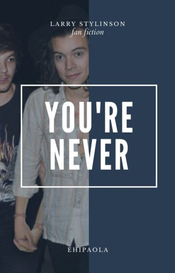 You're never • Larry Stylinson