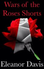The Wars of the Roses Shorts by musicwritingandme