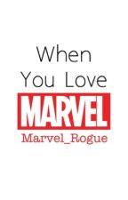 When You Love Marvel by Marvel_Rogue