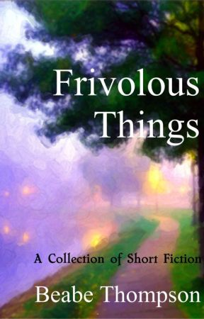Frivolous Things: A Collection of Short Fiction by BeabeThompson