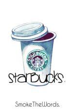 Starbucks. by Smokethewords