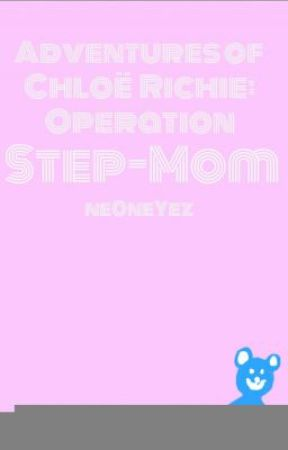 Adventures of Chloë Richie: Operation Step-Mom (short story) by ne0neYeZ
