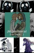 ¡Mi AmiNovio! [Ticci Toby & ___] by BriiTheKiller1