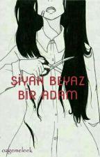 SİYAH BEYAZ BİR ADAM by ozgemeleek