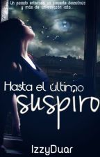 Hasta el ultimo suspiro.© (En edición) by IzzyDuar