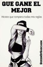 Que Gane El Mejor by _QueenOfSarcasm_