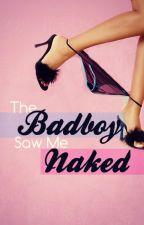 The Badboy Saw Me Naked (#Wattys2015) by phosphenes-