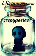 ¿Si invoco a los crepypastas? by Valeria_666