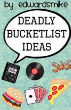 Deadly Bucketlist Ideas by EdwardsMike