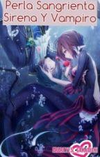 Perla sangrienta sirena y vampiro #UMA by EreReyes_Sakamaki