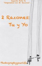 2 Razones: Tu y yo. by photographyyourlife