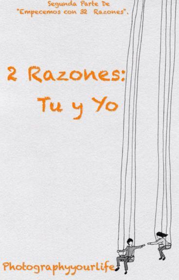 2 Razones: Tu y yo.