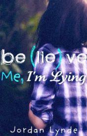 Believe Me, I'm Lying by XxSkater2Girl16xX