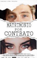 MATRIMONIO POR CONTRATO by Scream_Queen333