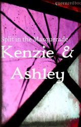 Split in the Masquerade Book One: Kenzie & Ashley by queenredboo