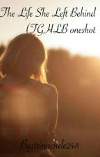 The Life She Left Behind (TGHLB oneshot) by trinachele248