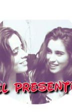 El Presente.(Camren One Shot) by Camz-Lolo