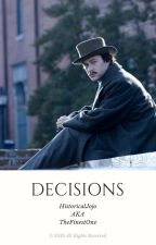 Decisions. [Robert Lincoln Fanfiction] by HistoricalJoJo