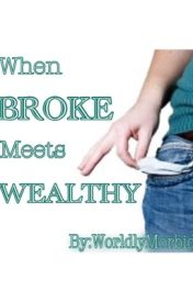 When Broke Meets Wealthy by WorldlyMorbid