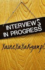 Interviews In Progress [On Hold] by Yaaoonnee_Yaya