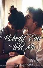 Nobody Ever Told Me by Esther_W