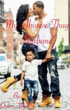 My Abusive Thug Husband (Thug Love Story) by Queen_MyMy