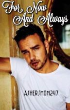 For Now and Always (Liam Payne) by AshersMom247