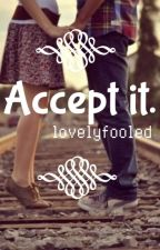Accept it by lovelyfooled