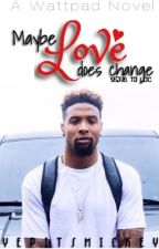 Maybe Love Does Change ; Odell Beckham Jr. (SEQUEL TO LDC) COMPLETE by YepItsMickey