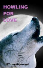 HOWLING FOR LOVE by presleysangel